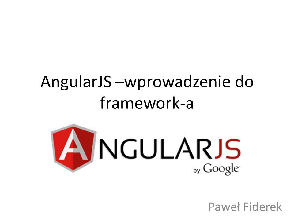 AngularJS –wprowadzenie do framework-a Paweł Fiderek