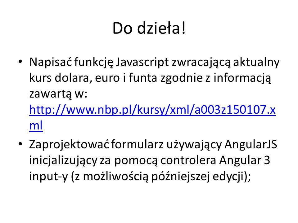 Do dzieła! Napisać funkcję Javascript zwracającą aktualny kurs dolara, euro i funta zgodnie z informacją zawartą w: http://www.nbp.pl/kursy/xml/a003z1