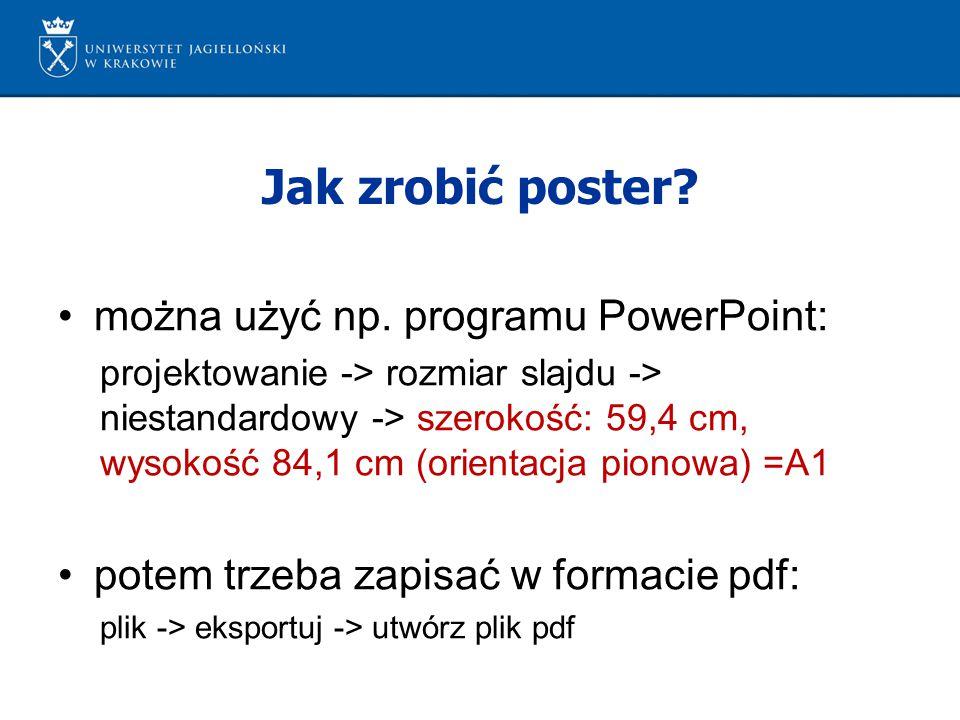 Jak zrobić poster? można użyć np. programu PowerPoint: projektowanie -> rozmiar slajdu -> niestandardowy -> szerokość: 59,4 cm, wysokość 84,1 cm (orie
