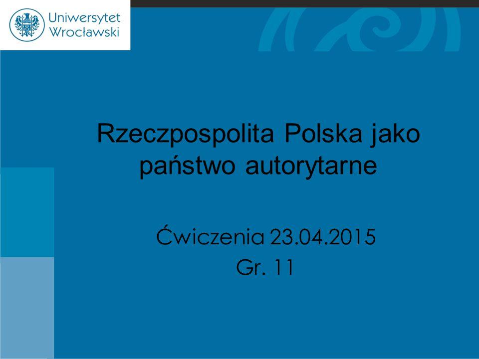Rzeczpospolita Polska jako państwo autorytarne Ćwiczenia 23.04.2015 Gr. 11