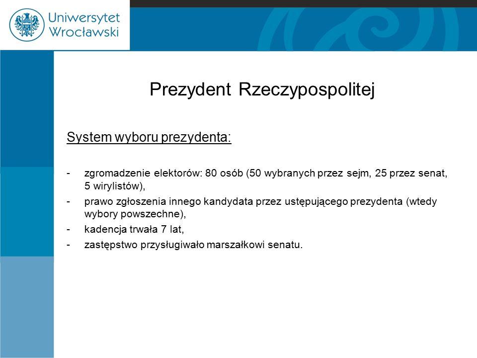 Prezydent Rzeczypospolitej System wyboru prezydenta: - zgromadzenie elektorów: 80 osób (50 wybranych przez sejm, 25 przez senat, 5 wirylistów), -prawo