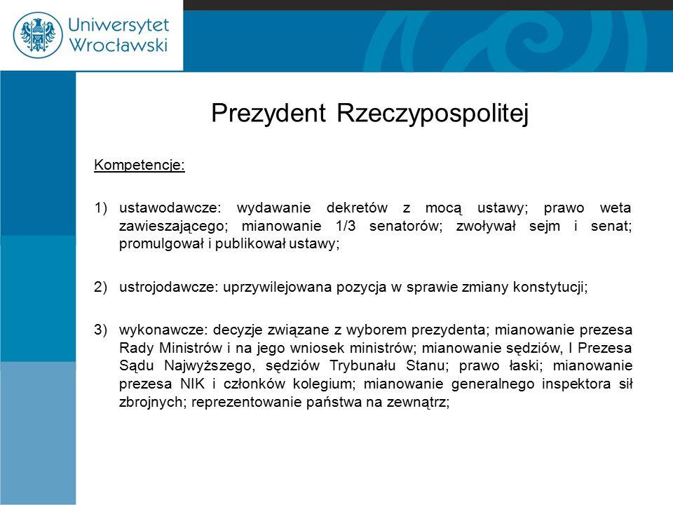 Prezydent Rzeczypospolitej Kompetencje: 1) ustawodawcze: wydawanie dekretów z mocą ustawy; prawo weta zawieszającego; mianowanie 1/3 senatorów; zwoływ