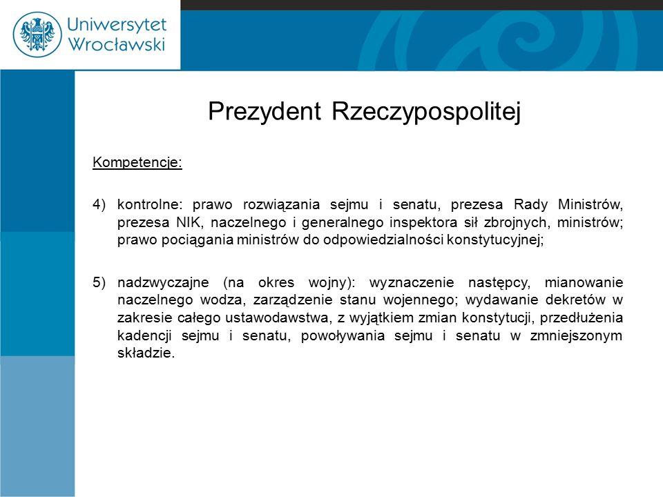 Prezydent Rzeczypospolitej Kompetencje: 4)kontrolne: prawo rozwiązania sejmu i senatu, prezesa Rady Ministrów, prezesa NIK, naczelnego i generalnego i
