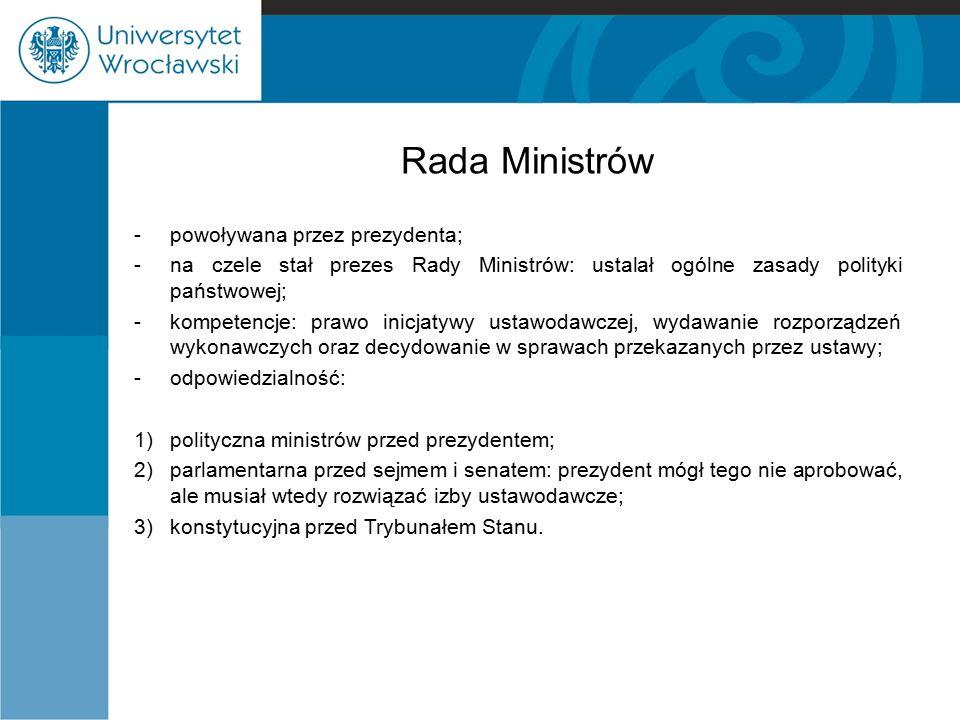 Rada Ministrów -powoływana przez prezydenta; -na czele stał prezes Rady Ministrów: ustalał ogólne zasady polityki państwowej; -kompetencje: prawo inic