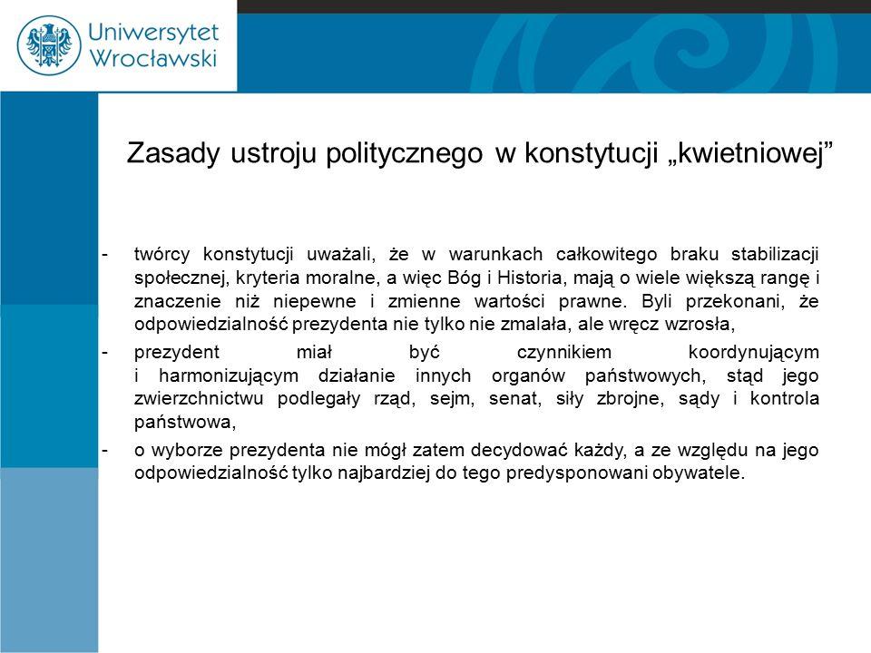 """Zasady ustroju politycznego w konstytucji """"kwietniowej"""" -twórcy konstytucji uważali, że w warunkach całkowitego braku stabilizacji społecznej, kryteri"""