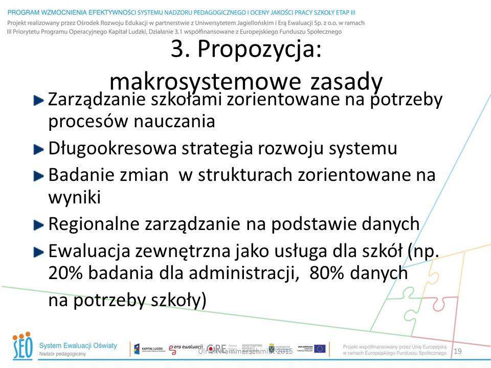 3. Propozycja: makrosystemowe zasady Zarządzanie szkołami zorientowane na potrzeby procesów nauczania Długookresowa strategia rozwoju systemu Badanie