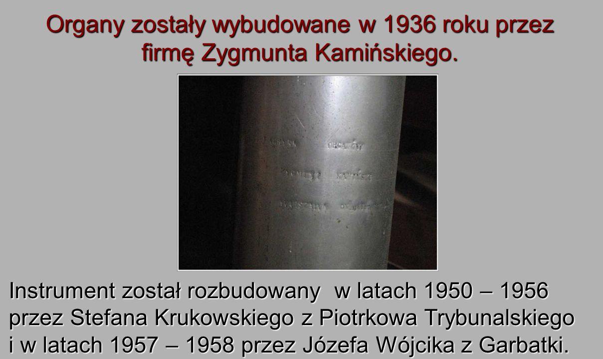 Organy zostały wybudowane w 1936 roku przez firmę Zygmunta Kamińskiego. Instrument został rozbudowany w latach 1950 – 1956 przez Stefana Krukowskiego
