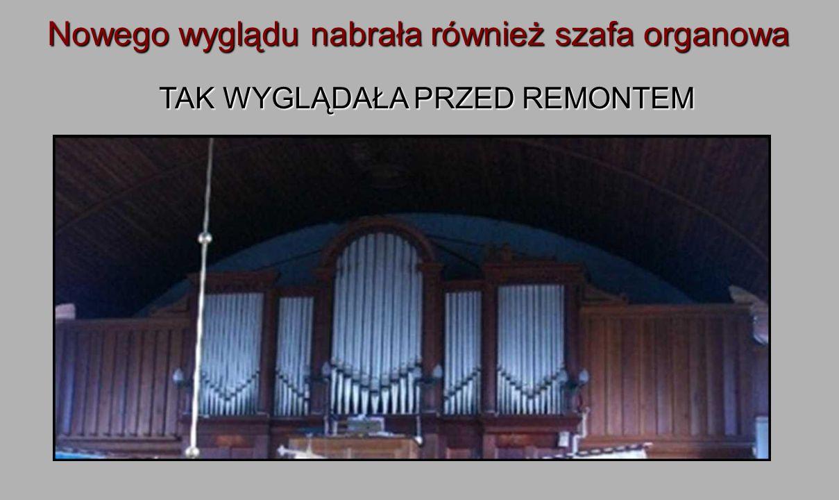 Nowego wyglądu nabrała również szafa organowa TAK WYGLĄDAŁA PRZED REMONTEM