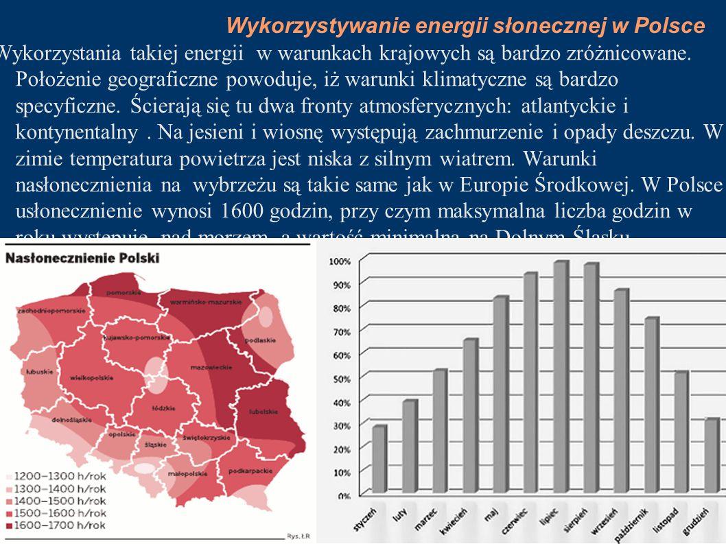 Wykorzystywanie energii słonecznej w Polsce Wykorzystania takiej energii w warunkach krajowych są bardzo zróżnicowane. Położenie geograficzne powoduje