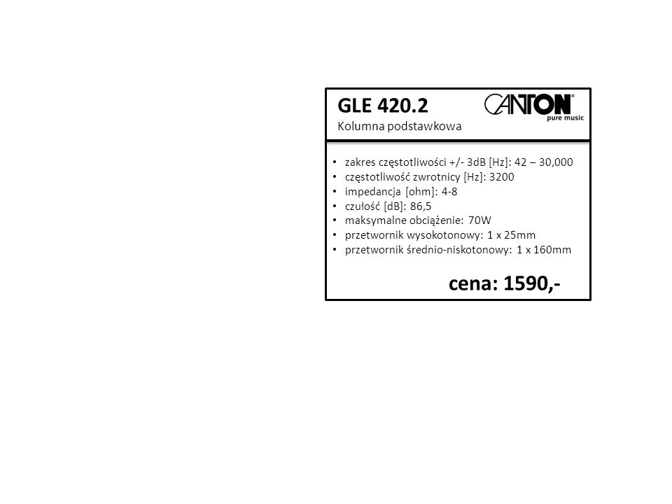 GLE 420.2 Kolumna podstawkowa zakres częstotliwości +/- 3dB [Hz]: 42 – 30,000 częstotliwość zwrotnicy [Hz]: 3200 impedancja [ohm]: 4-8 czułość [dB]: 86,5 maksymalne obciążenie: 70W przetwornik wysokotonowy: 1 x 25mm przetwornik średnio-niskotonowy: 1 x 160mm cena: 1590,-