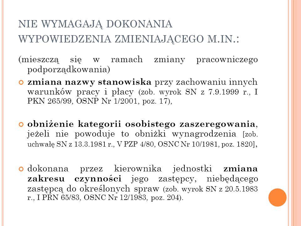 NIE WYMAGAJĄ DOKONANIA WYPOWIEDZENIA ZMIENIAJĄCEGO M. IN.: (mieszczą się w ramach zmiany pracowniczego podporządkowania) zmiana nazwy stanowiska przy