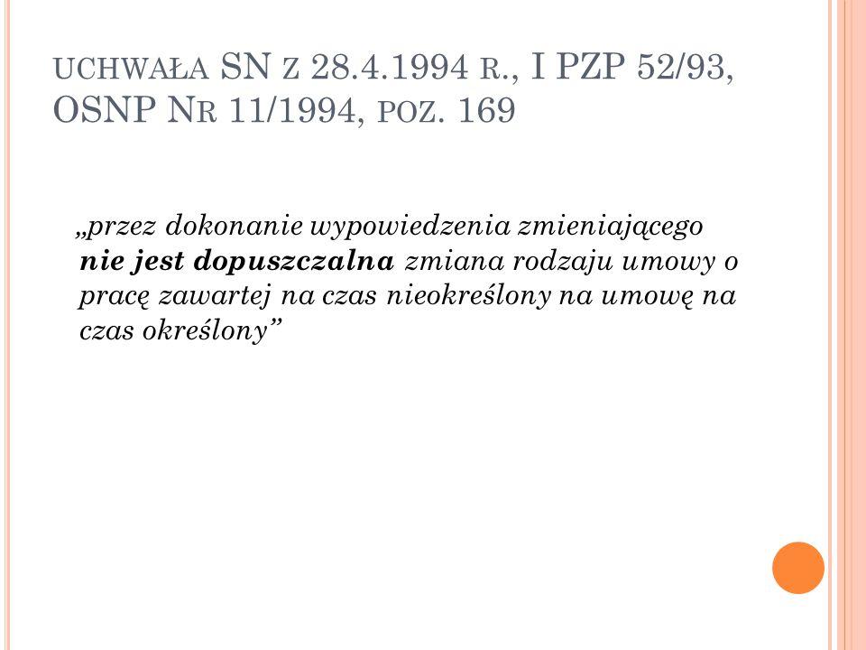 """UCHWAŁA SN Z 28.4.1994 R., I PZP 52/93, OSNP N R 11/1994, POZ. 169 """"przez dokonanie wypowiedzenia zmieniającego nie jest dopuszczalna zmiana rodzaju u"""