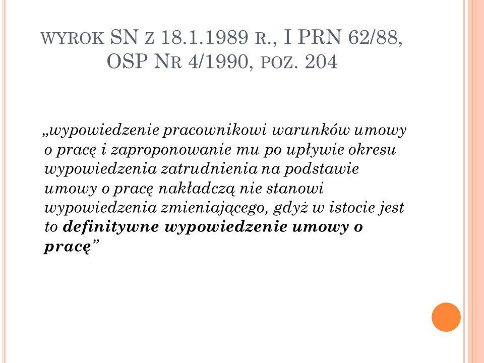 """WYROK SN Z 18.1.1989 R., I PRN 62/88, OSP N R 4/1990, POZ. 204 """"wypowiedzenie pracownikowi warunków umowy o pracę i zaproponowanie mu po upływie okres"""