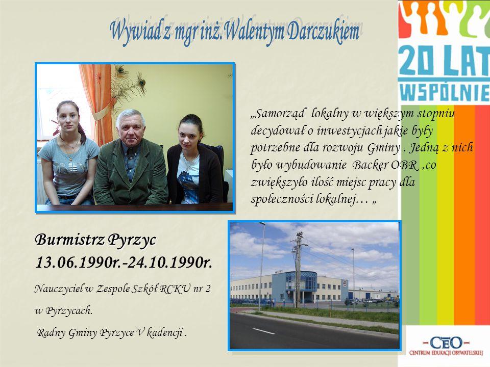 Burmistrz Pyrzyc Burmistrz Pyrzyc 13.06.1990r.-24.10.1990r.