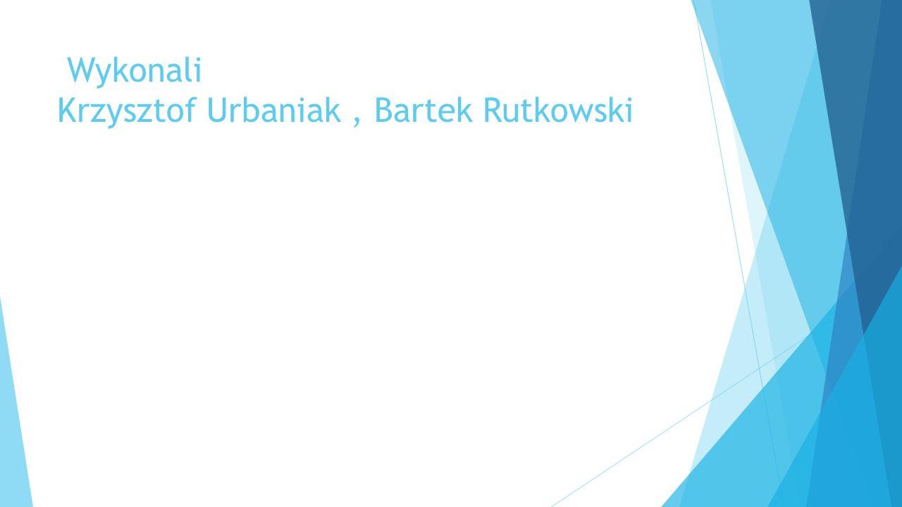 Wykonali Krzysztof Urbaniak, Bartek Rutkowski