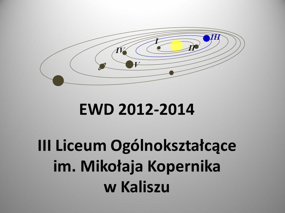 EWD 2012-2014 III Liceum Ogólnokształcące im. Mikołaja Kopernika w Kaliszu I II III IV V