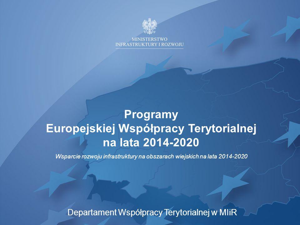 Programy Europejskiej Współpracy Terytorialnej na lata 2014-2020 Wsparcie rozwoju infrastruktury na obszarach wiejskich na lata 2014-2020 Departament