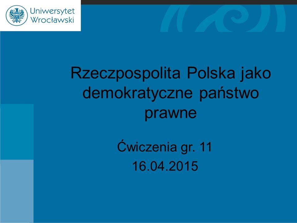 Rzeczpospolita Polska jako demokratyczne państwo prawne Ćwiczenia gr. 11 16.04.2015