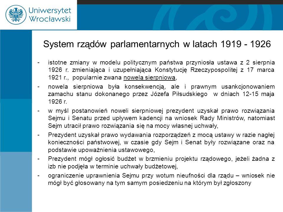 System rządów parlamentarnych w latach 1919 - 1926 -istotne zmiany w modelu politycznym państwa przyniosła ustawa z 2 sierpnia 1926 r.