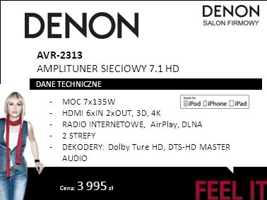 Cena: 3 995 zł AVR-2313 AMPLITUNER SIECIOWY 7.1 HD -MOC 7x135W -HDMI 6xIN 2xOUT, 3D, 4K -RADIO INTERNETOWE, AirPlay, DLNA -2 STREFY -DEKODERY: Dolby Ture HD, DTS-HD MASTER AUDIO DANE TECHNICZNE