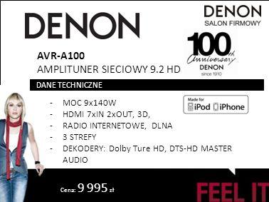 Cena: 9 995 zł AVR-A100 AMPLITUNER SIECIOWY 9.2 HD -MOC 9x140W -HDMI 7xIN 2xOUT, 3D, -RADIO INTERNETOWE, DLNA -3 STREFY -DEKODERY: Dolby Ture HD, DTS-HD MASTER AUDIO DANE TECHNICZNE