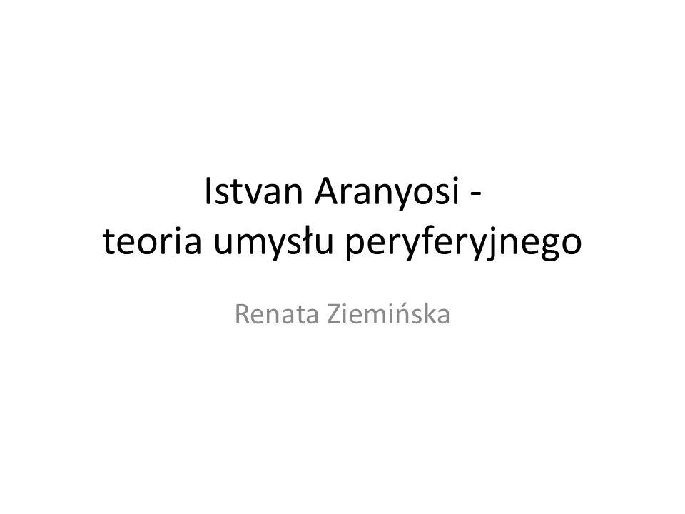 Istvan Aranyosi - teoria umysłu peryferyjnego Renata Ziemińska