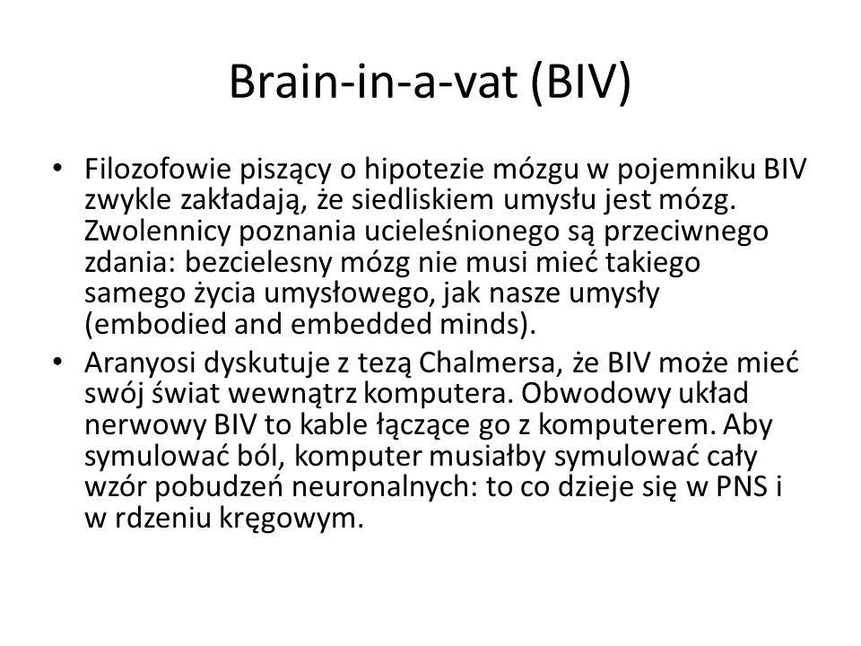 Brain-in-a-vat (BIV) Filozofowie piszący o hipotezie mózgu w pojemniku BIV zwykle zakładają, że siedliskiem umysłu jest mózg. Zwolennicy poznania ucie