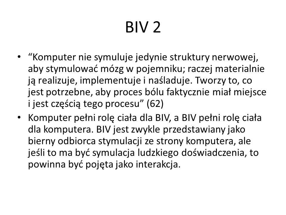 """BIV 2 """"Komputer nie symuluje jedynie struktury nerwowej, aby stymulować mózg w pojemniku; raczej materialnie ją realizuje, implementuje i naśladuje. T"""