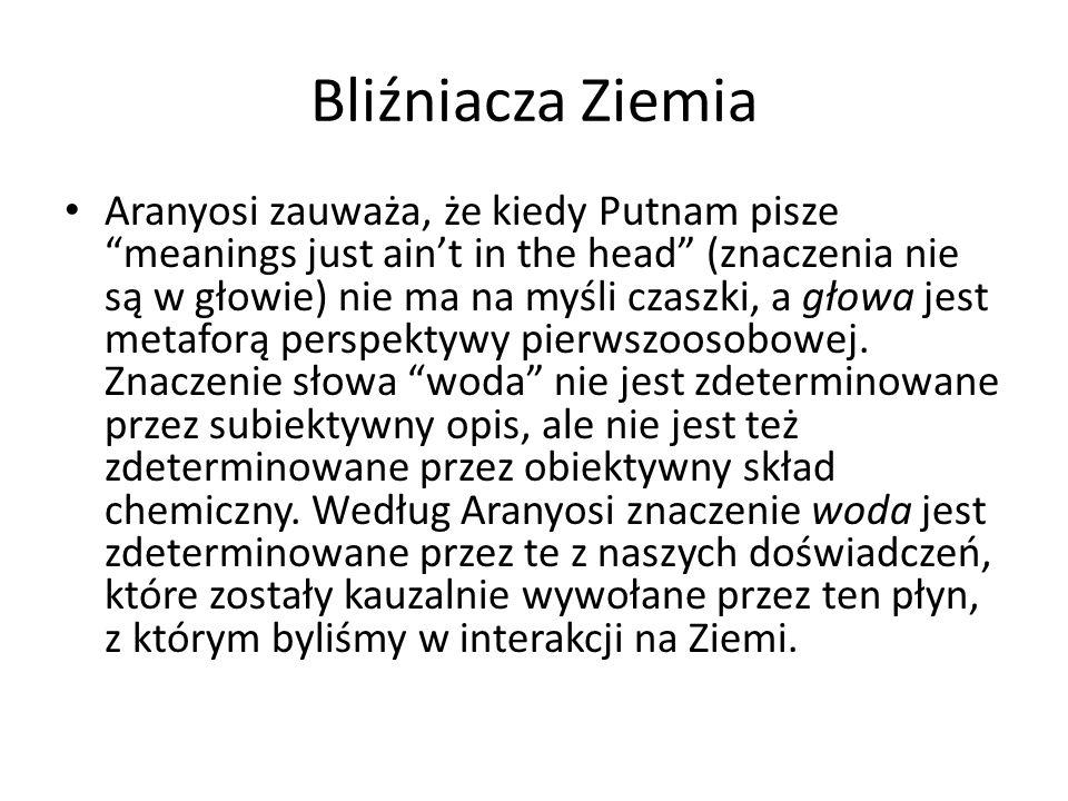 """Bliźniacza Ziemia Aranyosi zauważa, że kiedy Putnam pisze """"meanings just ain't in the head"""" (znaczenia nie są w głowie) nie ma na myśli czaszki, a gło"""