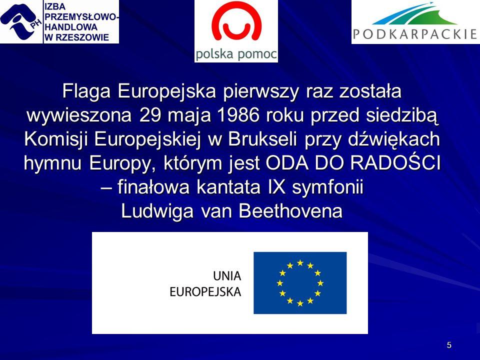 5 Flaga Europejska pierwszy raz została wywieszona 29 maja 1986 roku przed siedzibą Komisji Europejskiej w Brukseli przy dźwiękach hymnu Europy, który