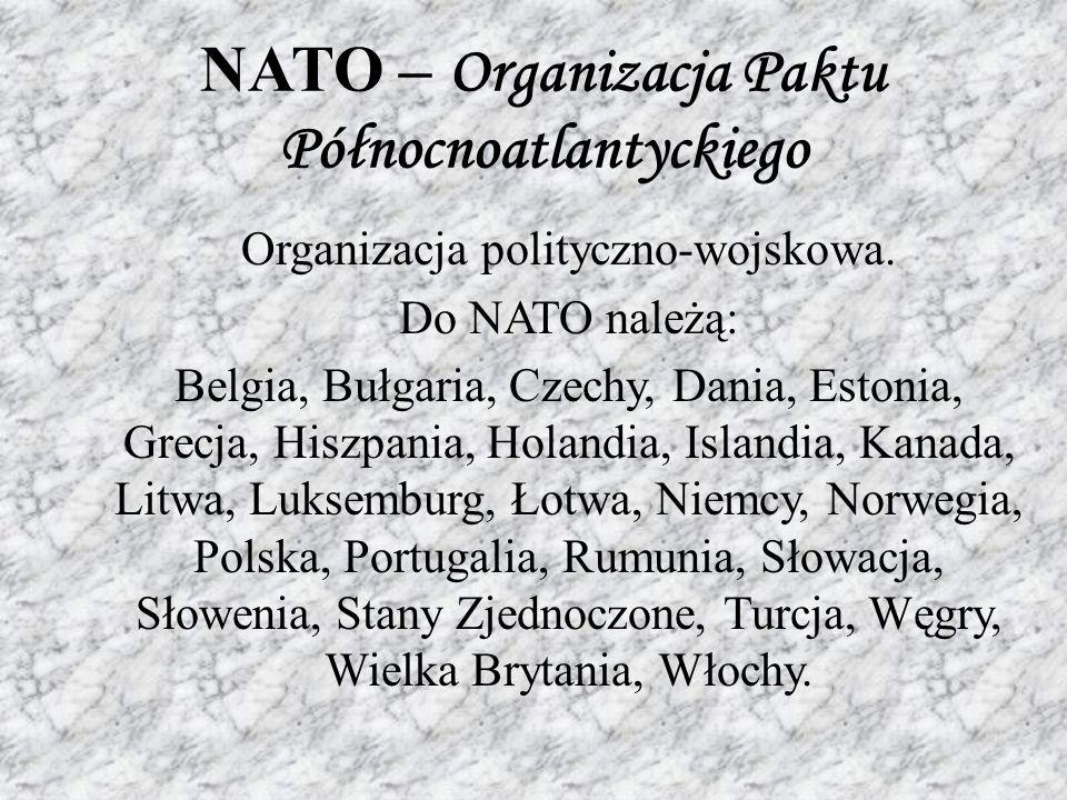 NATO – Organizacja Paktu Północnoatlantyckiego Organizacja polityczno-wojskowa.
