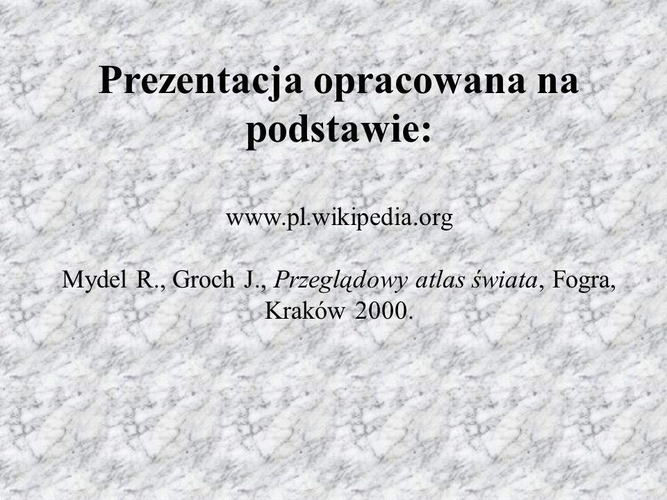 Prezentacja opracowana na podstawie: www.pl.wikipedia.org Mydel R., Groch J., Przeglądowy atlas świata, Fogra, Kraków 2000.