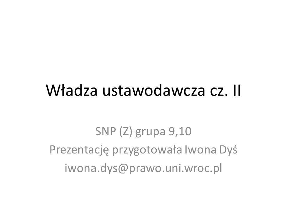 Władza ustawodawcza cz. II SNP (Z) grupa 9,10 Prezentację przygotowała Iwona Dyś iwona.dys@prawo.uni.wroc.pl