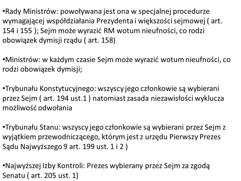 Rady Ministrów: powoływana jest ona w specjalnej procedurze wymagającej współdziałania Prezydenta i większości sejmowej ( art. 154 i 155 ); Sejm może
