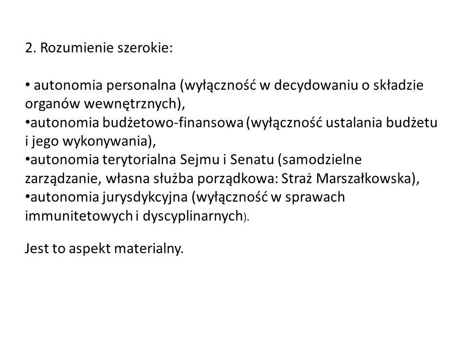 2. Rozumienie szerokie: autonomia personalna (wyłączność w decydowaniu o składzie organów wewnętrznych), autonomia budżetowo-finansowa (wyłączność ust
