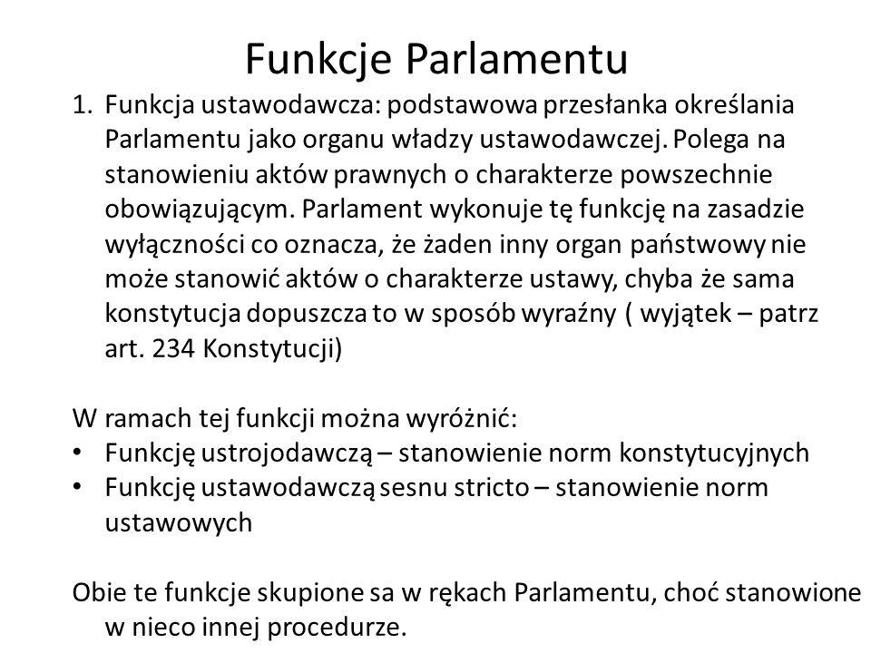 Funkcje Parlamentu 1.Funkcja ustawodawcza: podstawowa przesłanka określania Parlamentu jako organu władzy ustawodawczej. Polega na stanowieniu aktów p