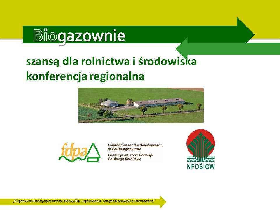"""""""Biogazownie szansą dla rolnictwa i środowiska – ogólnopolska kampania edukacyjno-informacyjna szansą dla rolnictwa i środowiska konferencja regionalna"""