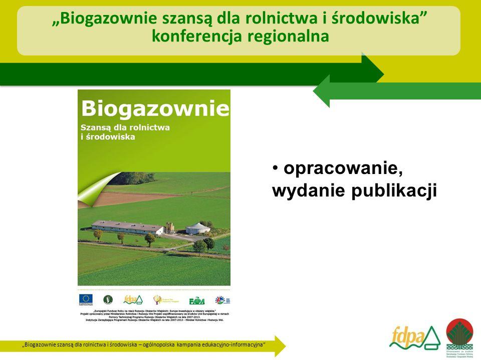 """""""Biogazownie szansą dla rolnictwa i środowiska – ogólnopolska kampania edukacyjno-informacyjna """"Biogazownie szansą dla rolnictwa i środowiska konferencja regionalna opracowanie, wydanie publikacji"""