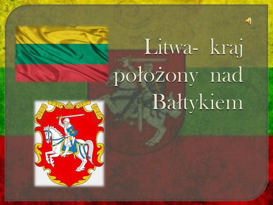 Litwa- kraj po ł o ż ony nad Ba ł tykiem