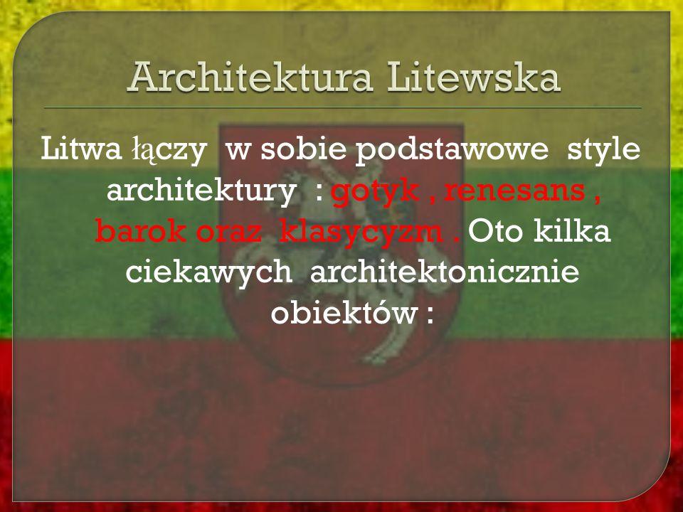 Litwa łą czy w sobie podstawowe style architektury : gotyk, renesans, barok oraz klasycyzm. Oto kilka ciekawych architektonicznie obiektów :