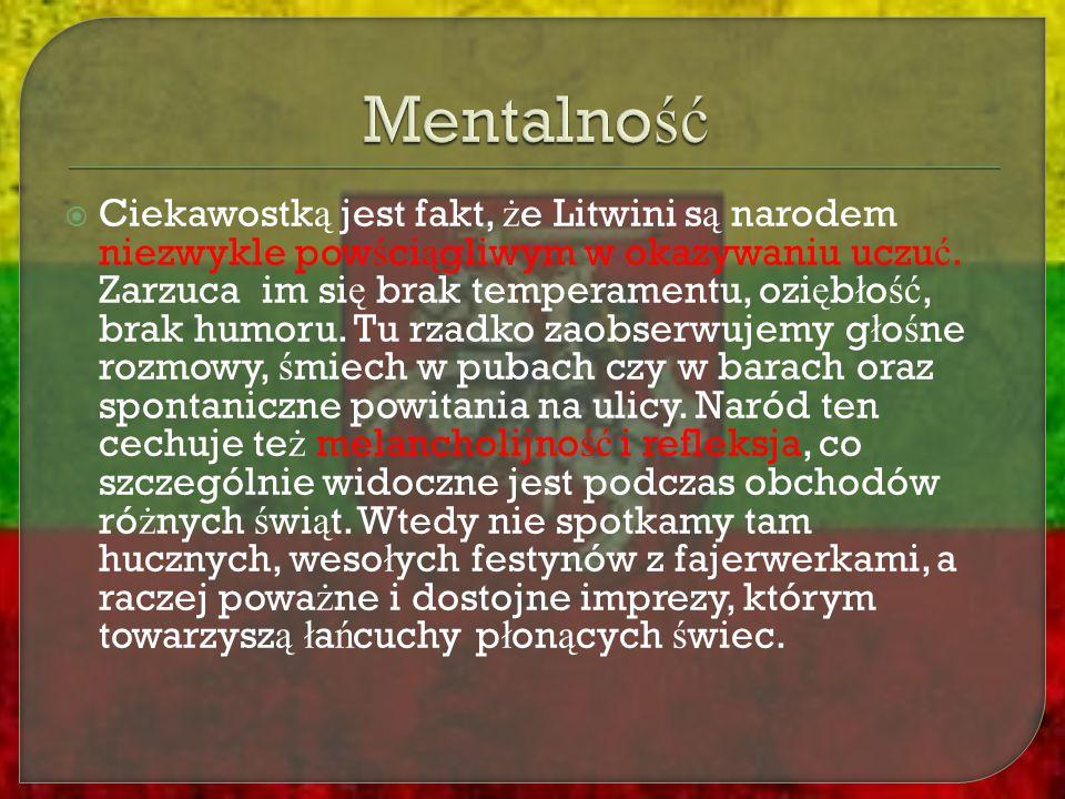  Ciekawostk ą jest fakt, ż e Litwini s ą narodem niezwykle pow ś ci ą gliwym w okazywaniu uczu ć. Zarzuca im si ę brak temperamentu, ozi ę b ł o ść,