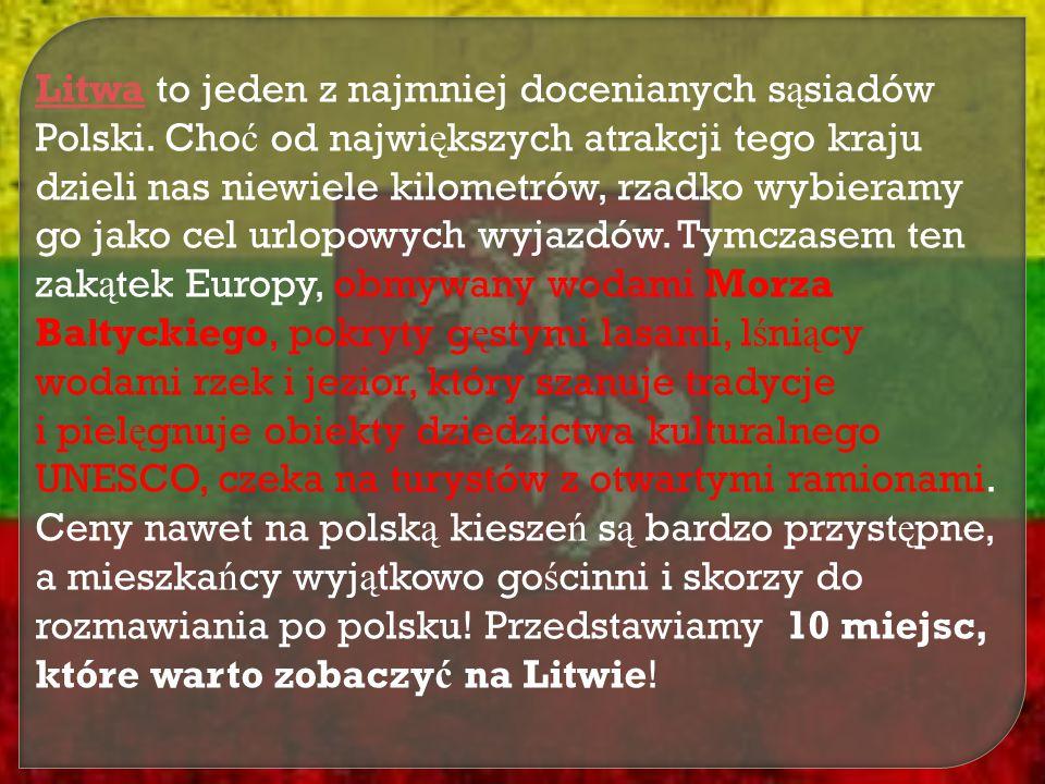 LitwaLitwa to jeden z najmniej docenianych s ą siadów Polski. Cho ć od najwi ę kszych atrakcji tego kraju dzieli nas niewiele kilometrów, rzadko wybie