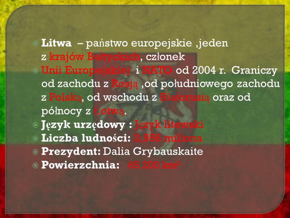  Litwa – pa ń stwo europejskie,jeden z krajów Ba ł tyckich, cz ł onek  Unii Europejskiej i NATO od 2004 r. Graniczy od zachodu z Rosj ą,od po ł udni