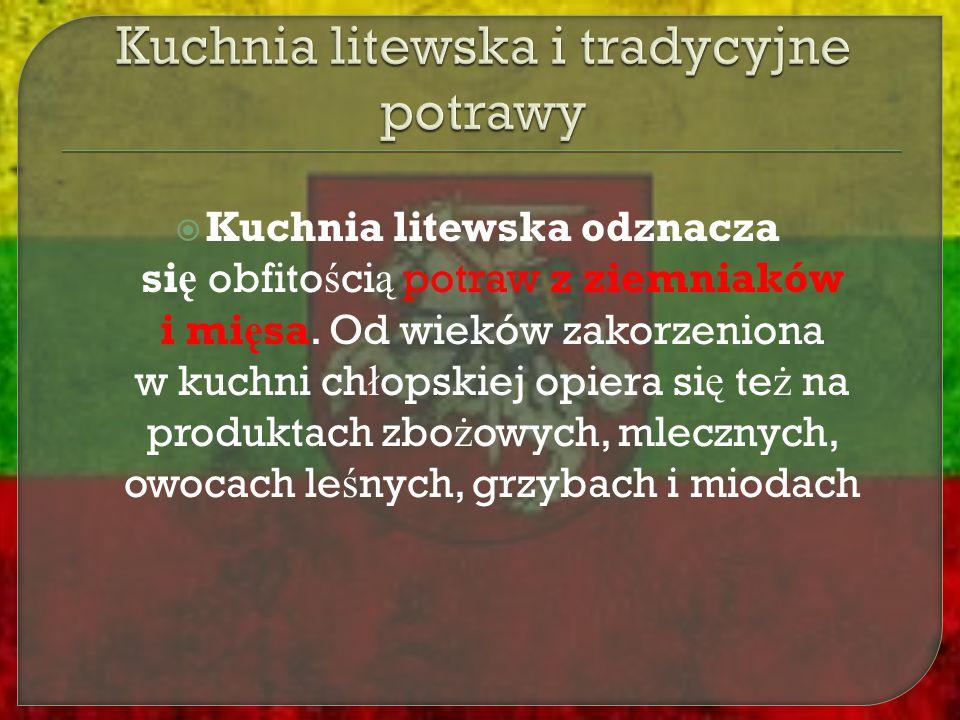  Kuchnia litewska odznacza si ę obfito ś ci ą potraw z ziemniaków i mi ę sa. Od wieków zakorzeniona w kuchni ch ł opskiej opiera si ę te ż na produkt