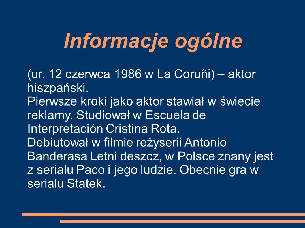 Informacje ogólne (ur.12 czerwca 1986 w La Coruñi) – aktor hiszpański.
