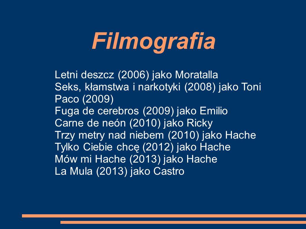 Filmografia Letni deszcz (2006) jako Moratalla Seks, kłamstwa i narkotyki (2008) jako Toni Paco (2009) Fuga de cerebros (2009) jako Emilio Carne de neón (2010) jako Ricky Trzy metry nad niebem (2010) jako Hache Tylko Ciebie chcę (2012) jako Hache Mów mi Hache (2013) jako Hache La Mula (2013) jako Castro