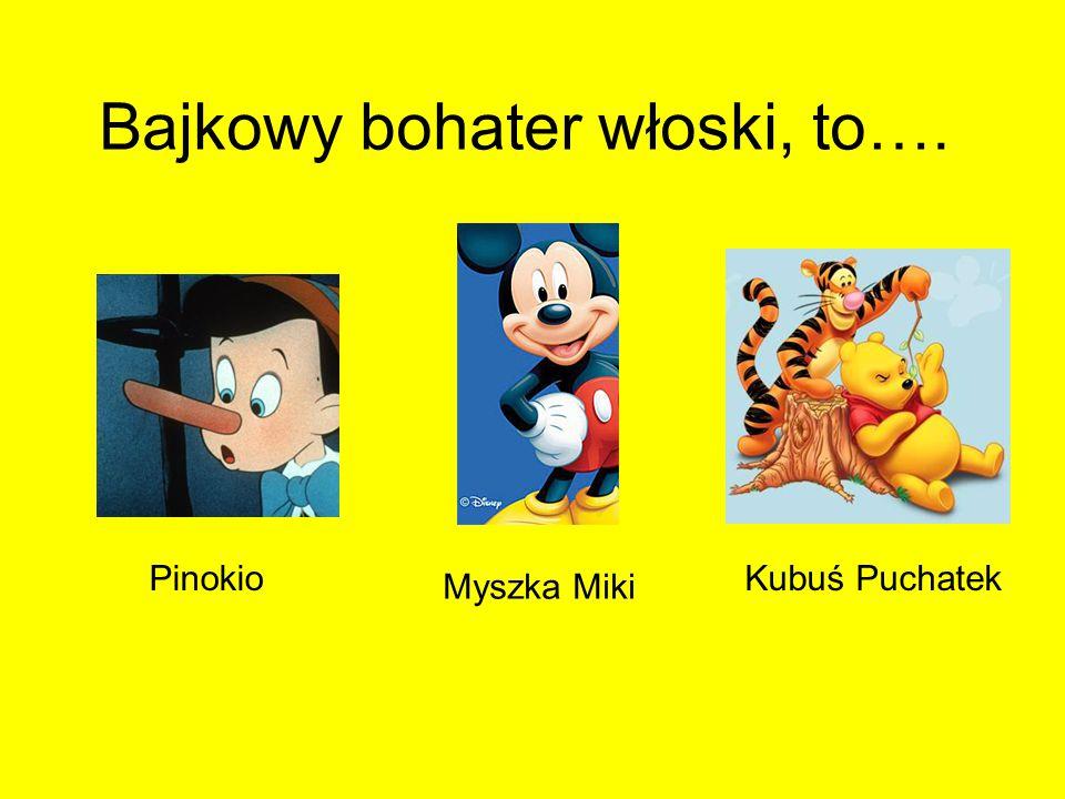 Bajkowy bohater włoski, to…. Pinokio Myszka Miki Kubuś Puchatek