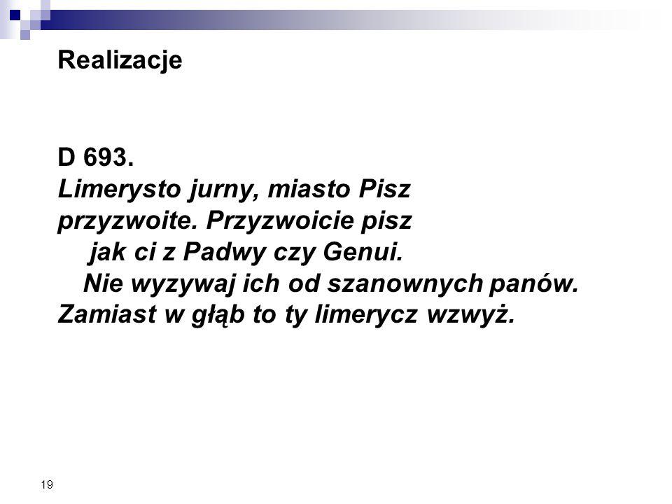19 Realizacje D 693. Limerysto jurny, miasto Pisz przyzwoite.