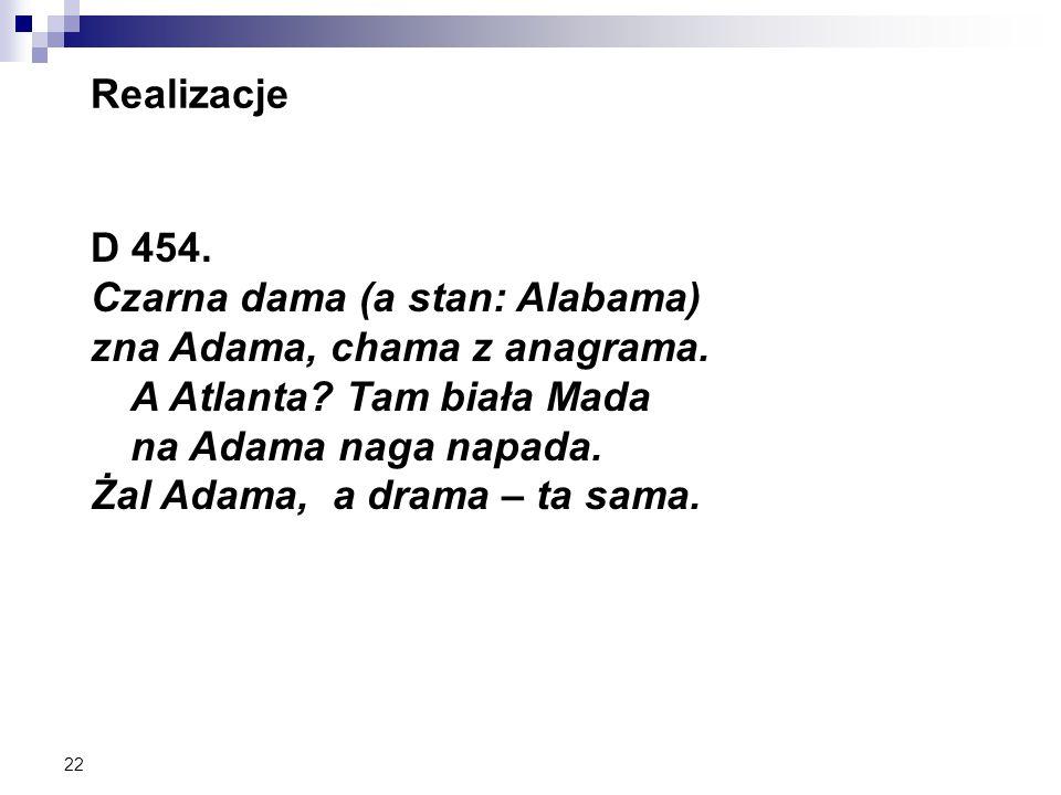 22 Realizacje D 454. Czarna dama (a stan: Alabama) zna Adama, chama z anagrama.