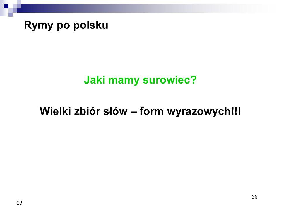 28 Rymy po polsku Jaki mamy surowiec Wielki zbiór słów – form wyrazowych!!!